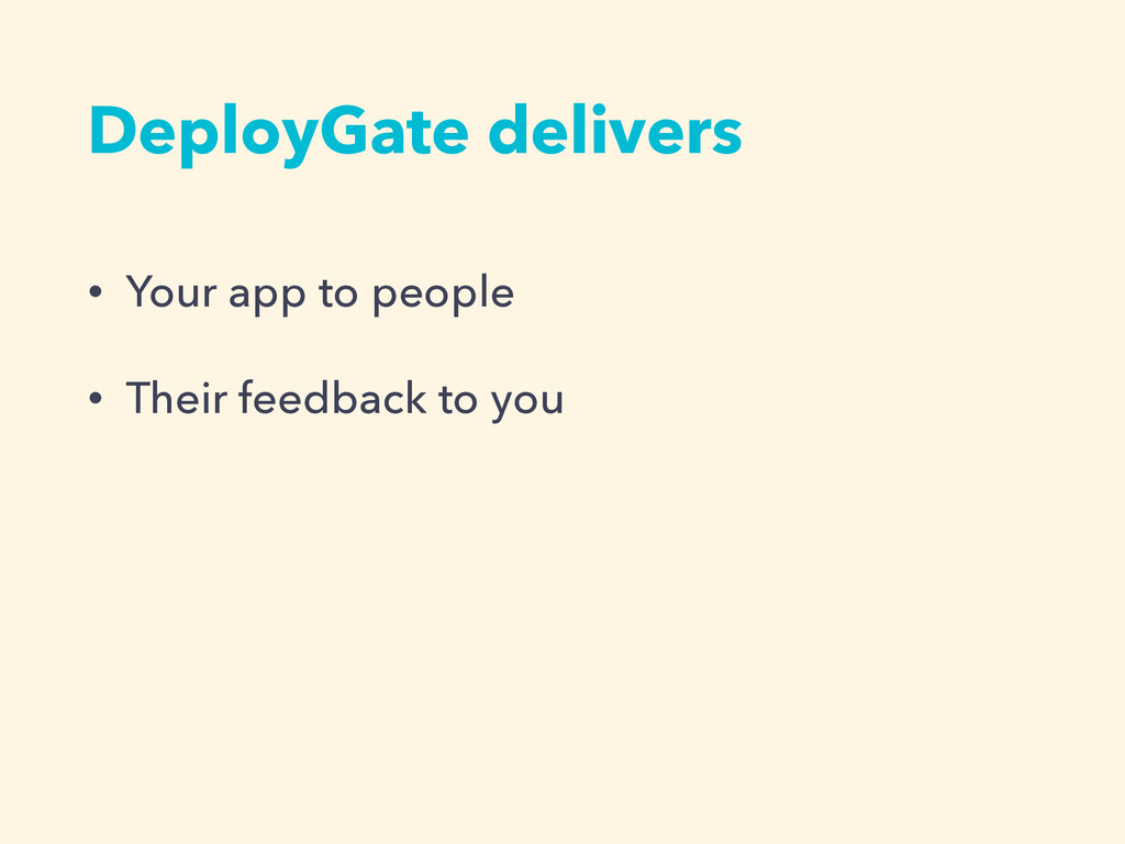 DeployGate delivers • Your app to people • Thei...