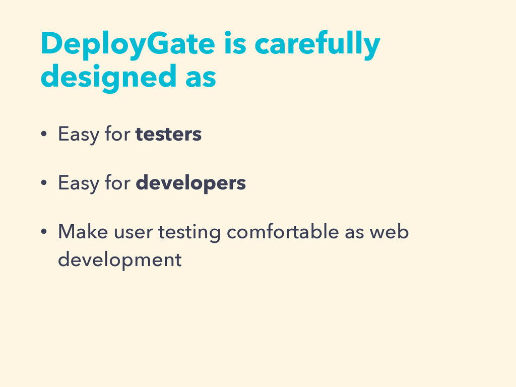 DeployGate is carefully designed as • Easy for ...