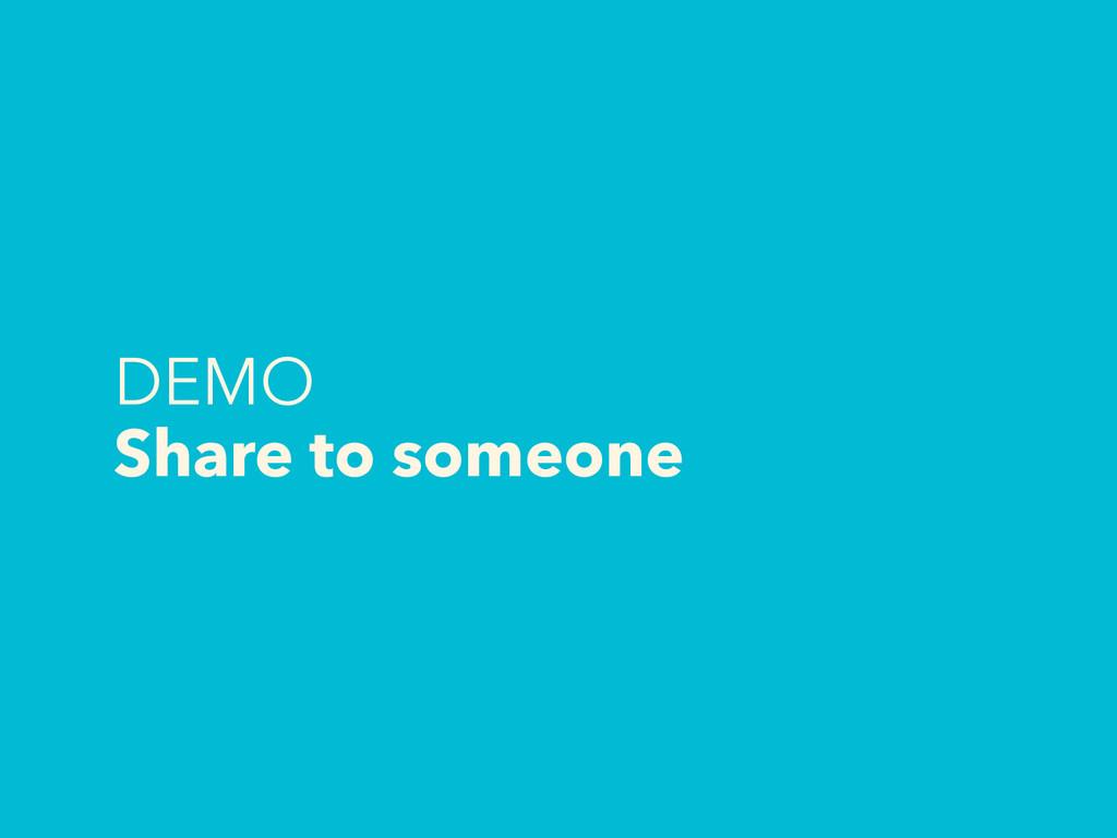 DEMO Share to someone