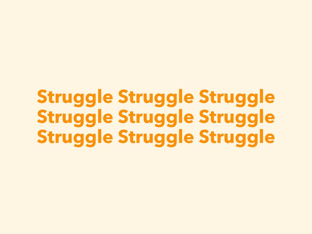 Struggle Struggle Struggle Struggle Struggle St...