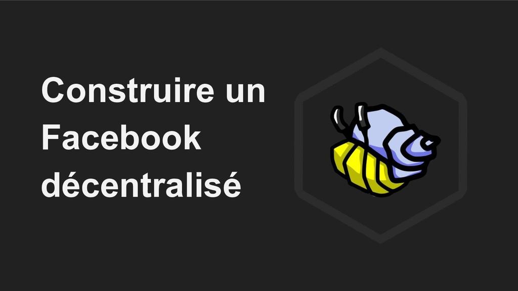 Construire un Facebook décentralisé