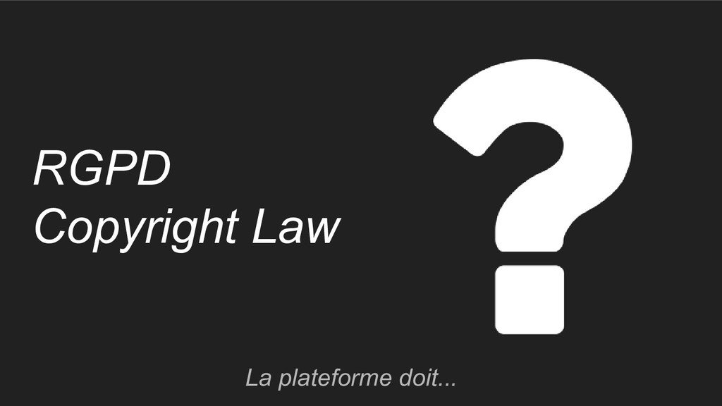 RGPD Copyright Law La plateforme doit...