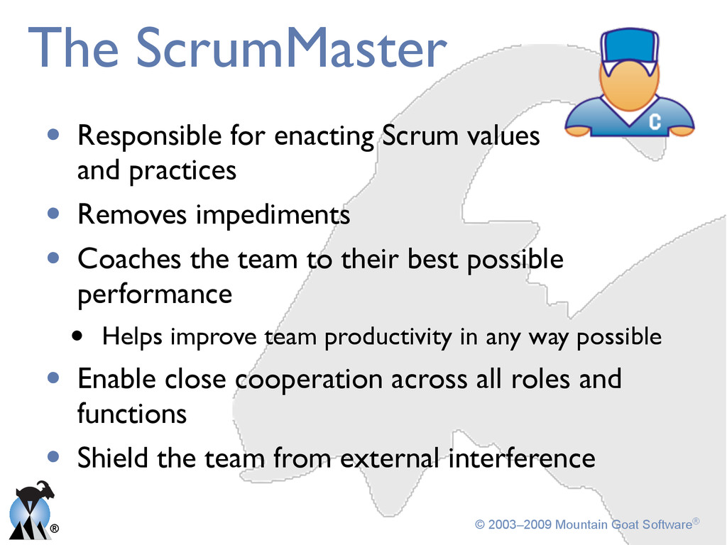 ® © 2003–2009 Mountain Goat Software® The Scrum...