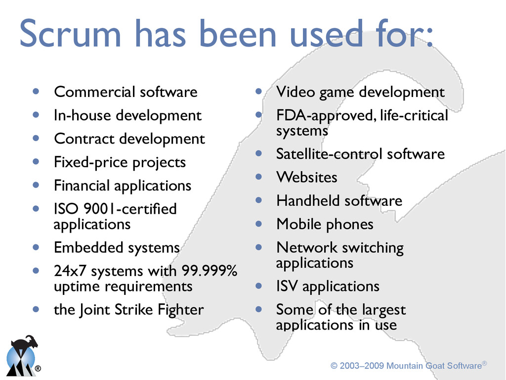 ® © 2003–2009 Mountain Goat Software® Scrum has...