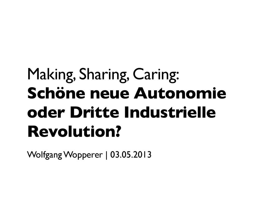Making, Sharing, Caring: Schöne neue Autonomie ...