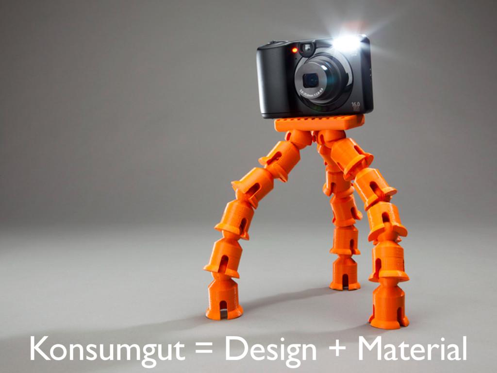 Konsumgut = Design + Material