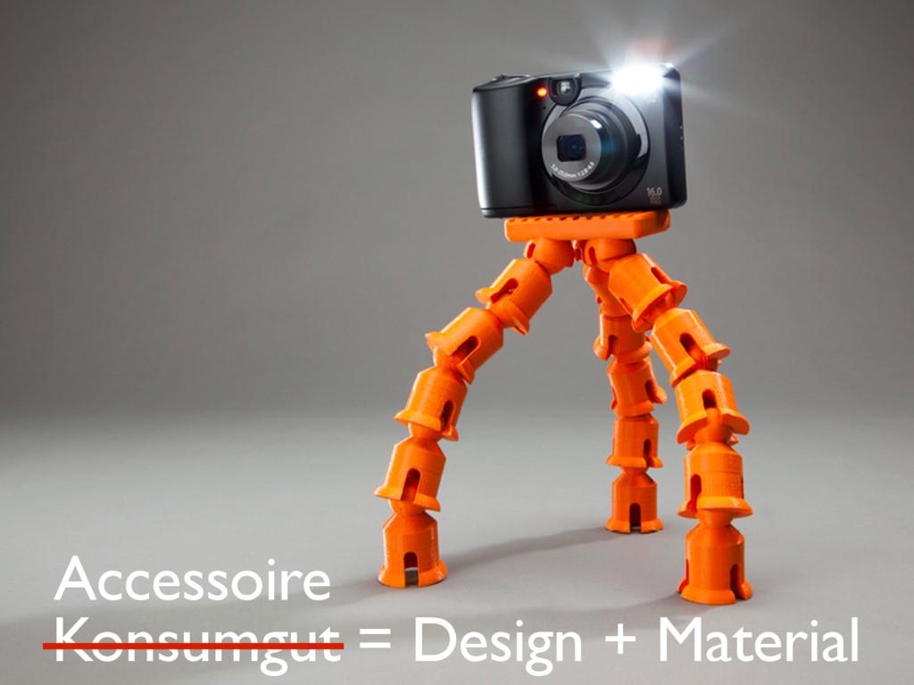 Konsumgut = Design + Material Accessoire