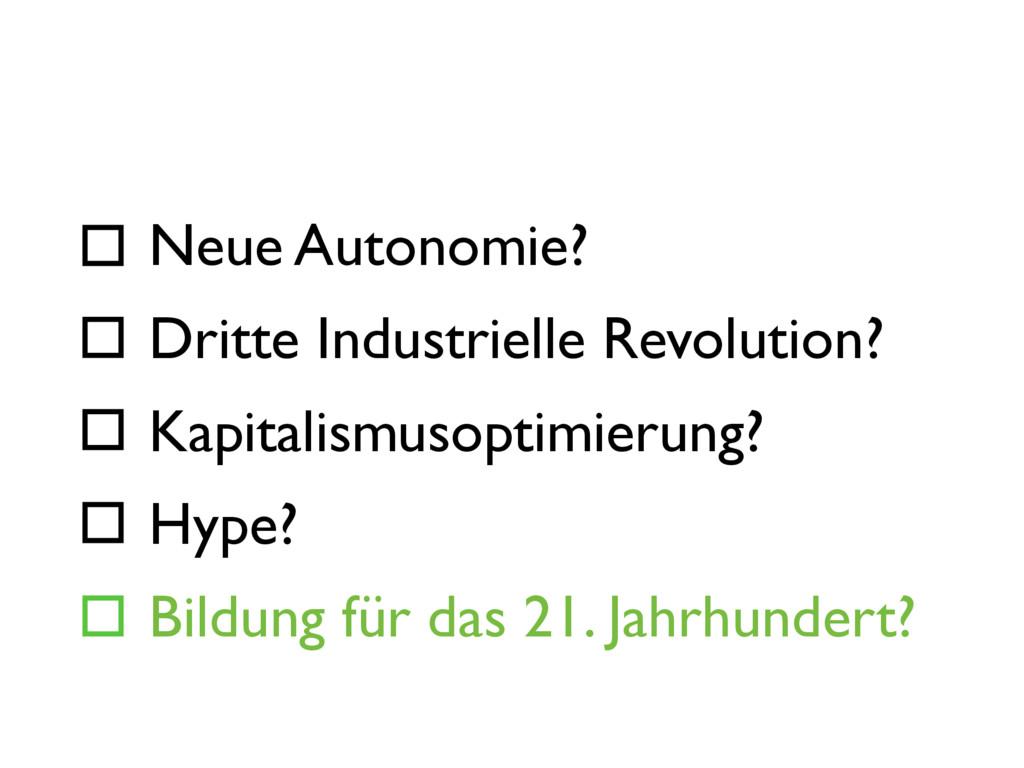 Neue Autonomie? Dritte Industrielle Revolution?...
