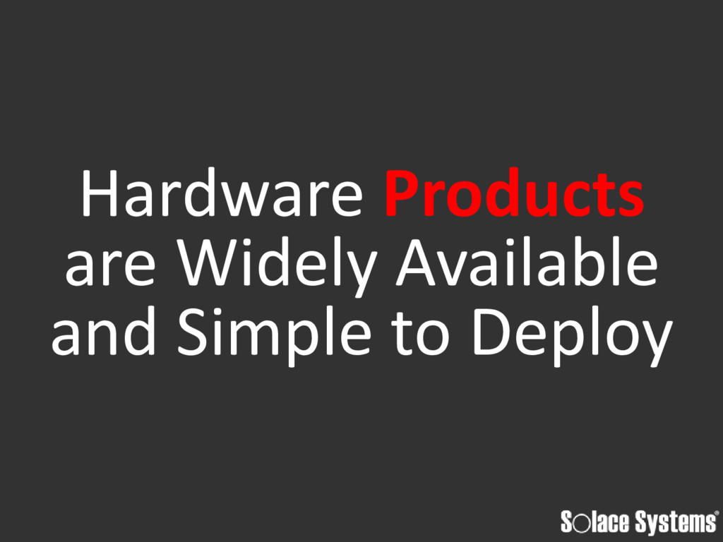 Hardware Products are Widely Available and Simp...