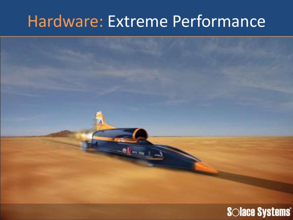 Hardware: Extreme Performance