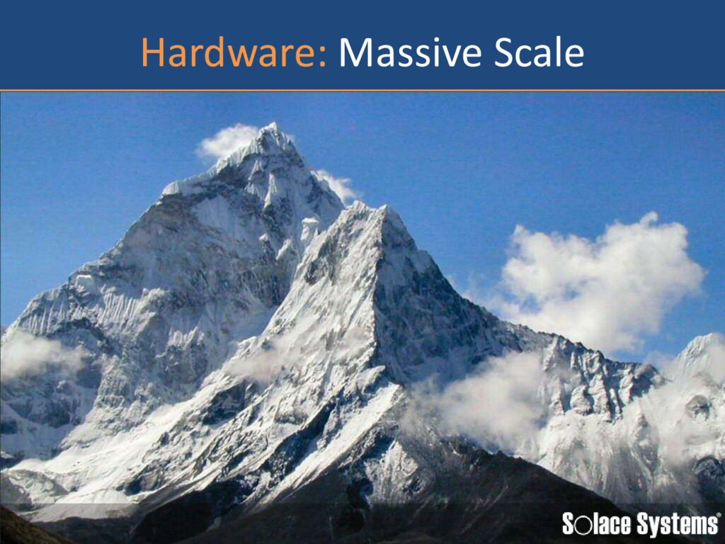 Hardware: Massive Scale
