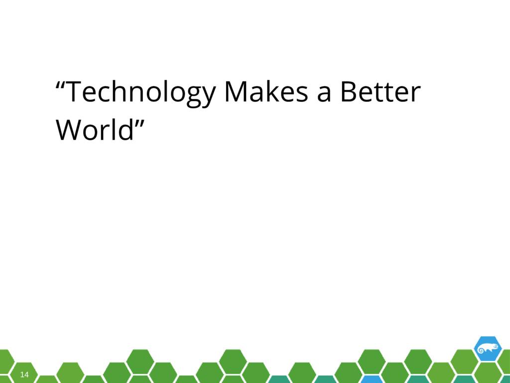 """14 """"Technology Makes a Better World"""""""