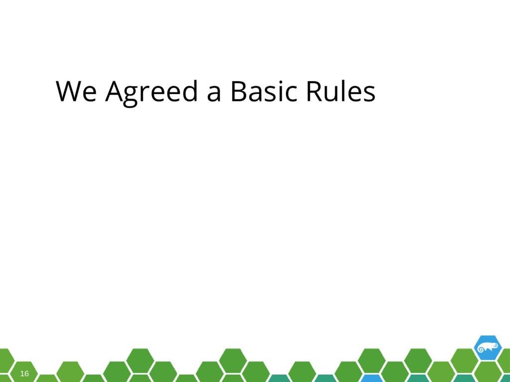 16 We Agreed a Basic Rules