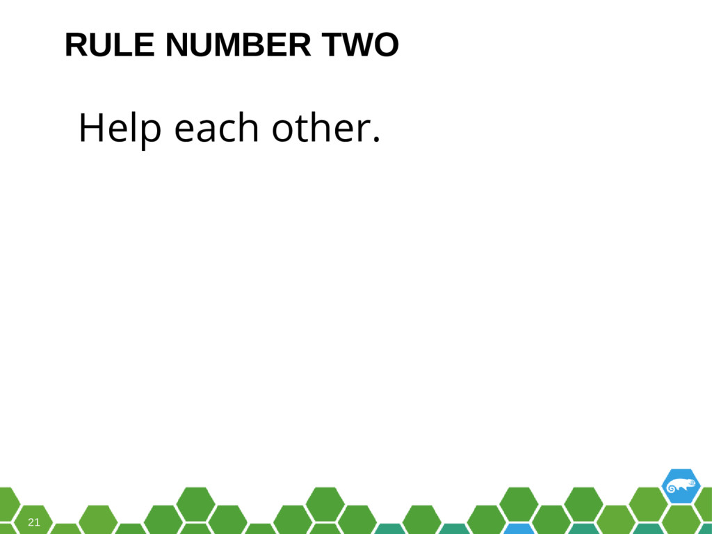 21 Help each other. RULE NUMBER TWO