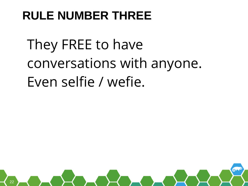 22 They FREE to have conversations with anyone....