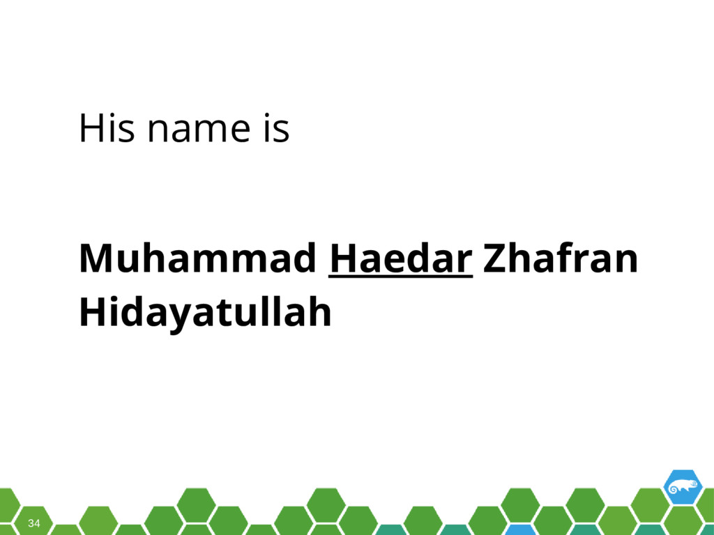 34 His name is Muhammad Haedar Zhafran Hidayatu...