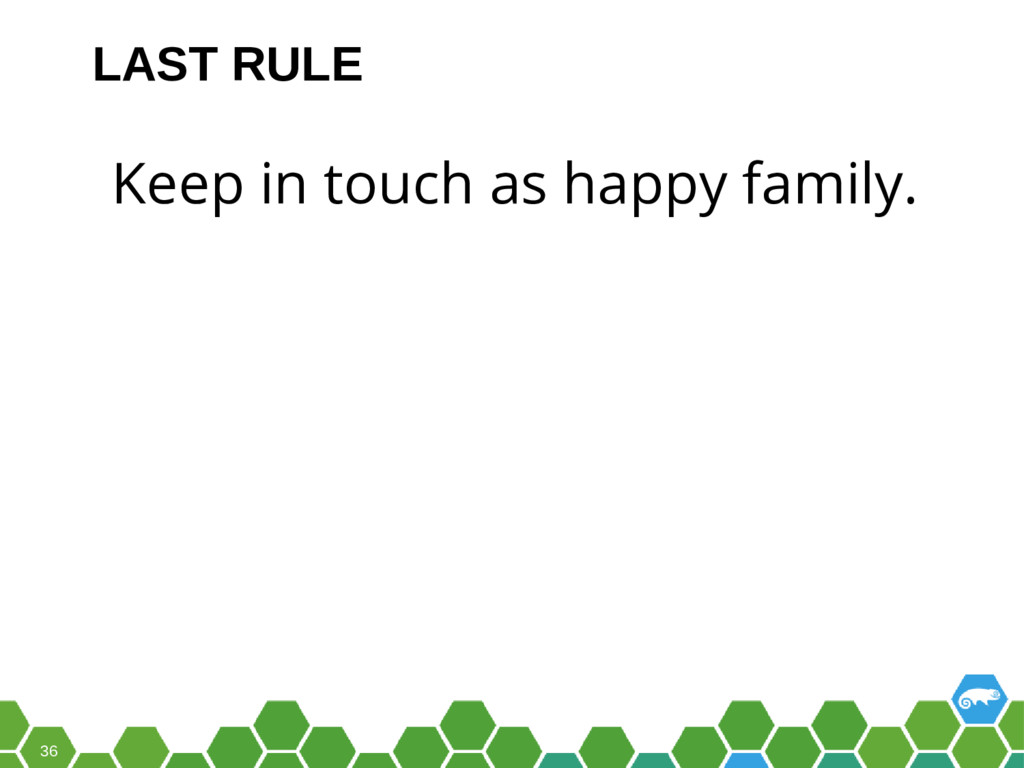 36 Keep in touch as happy family. LAST RULE
