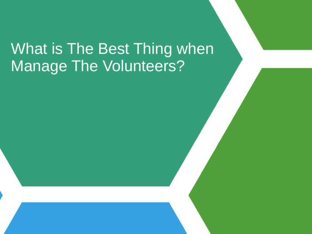 What is The Best Thing when Manage The Voluntee...