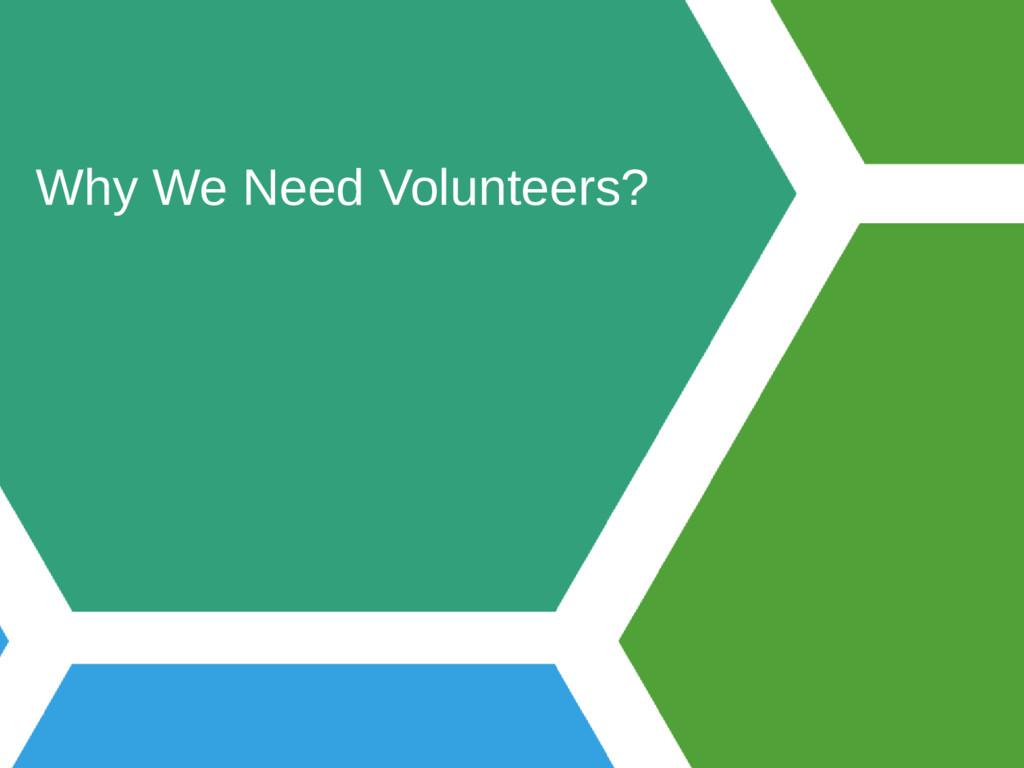 Why We Need Volunteers?