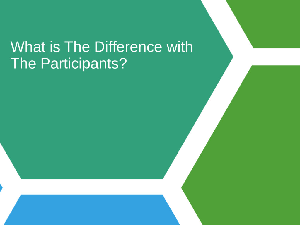 What is The Difference with The Participants?