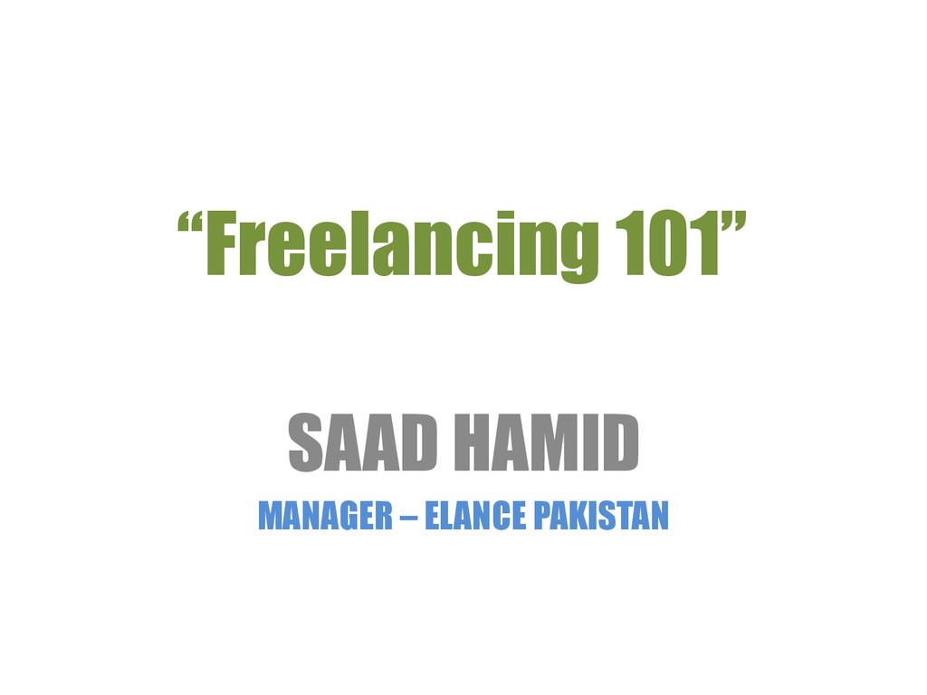 """""""Freelancing 101"""" SAAD HAMID MANAGER – ELANCE P..."""