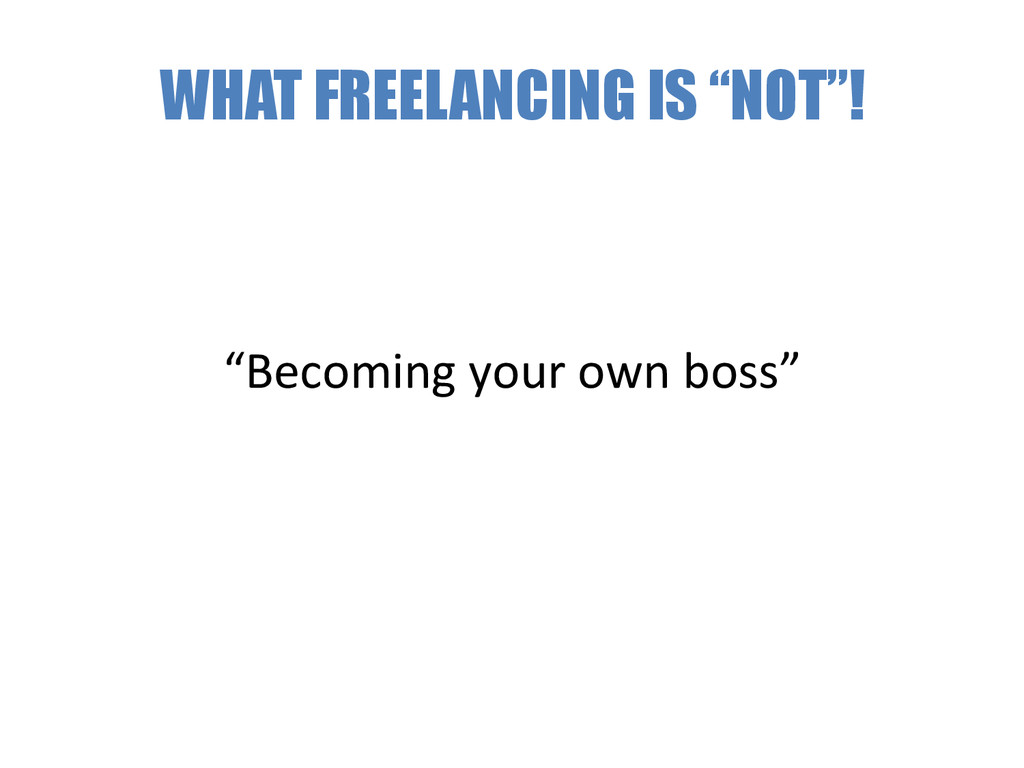 """WHAT FREELANCING IS """"NOT""""! """"Becoming your ..."""