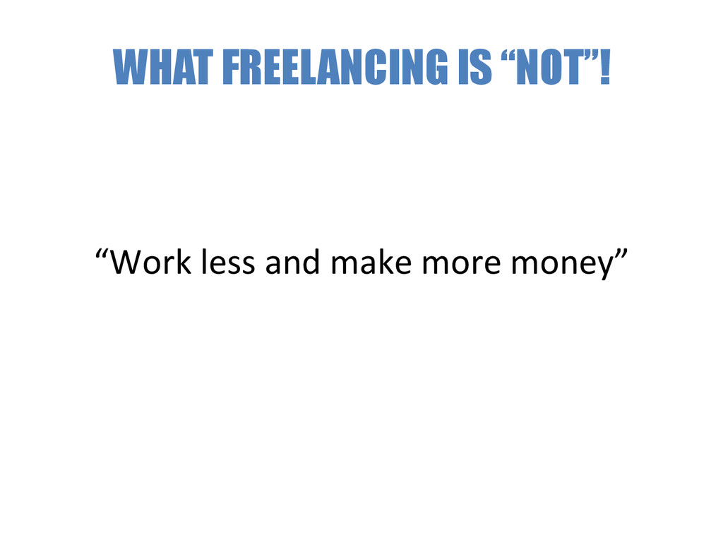 """WHAT FREELANCING IS """"NOT""""! """"Work less and..."""