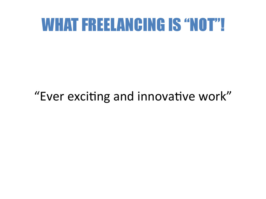"""WHAT FREELANCING IS """"NOT""""! """"Ever exciAng ..."""