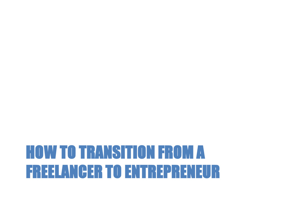 HOW TO TRANSITION FROM A FREELANCER TO ENTREPRE...