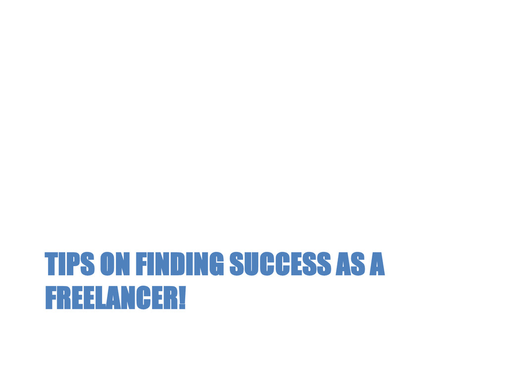 TIPS ON FINDING SUCCESS AS A FREELANCER!