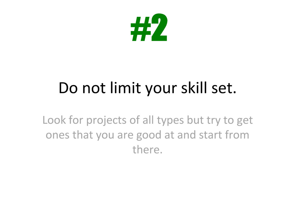 Do not limit your skill set. ...