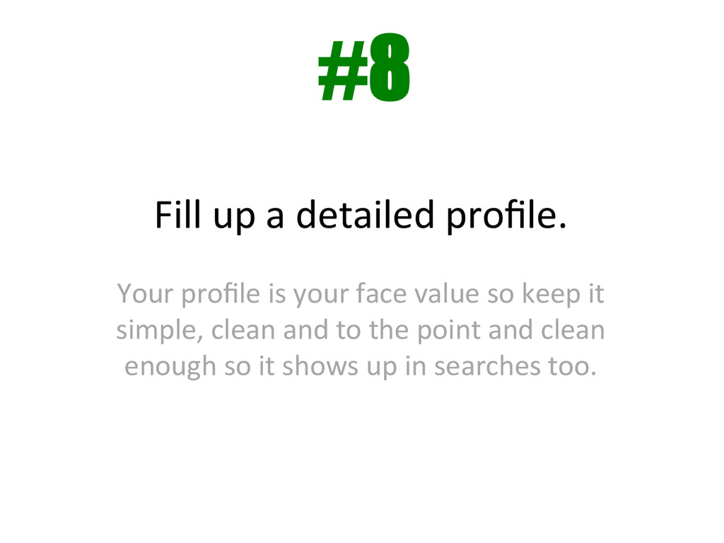 Fill up a detailed profile.   ...
