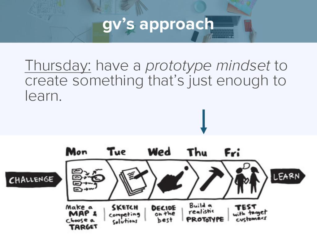gv's approach Thursday: have a prototype mindse...