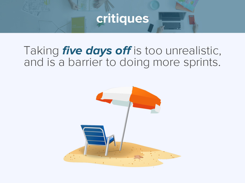 critiques Taking five days off is too unrealist...