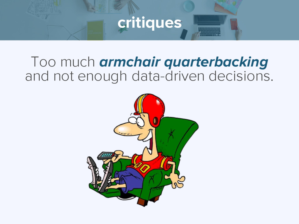critiques Too much armchair quarterbacking and ...