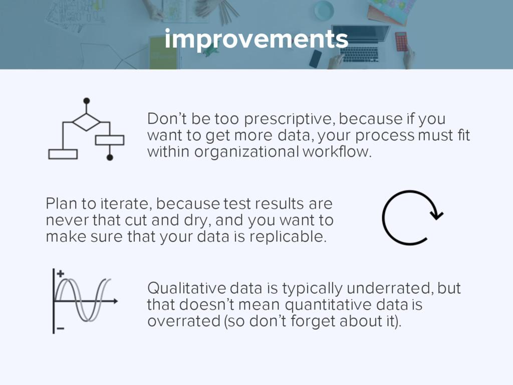 improvements Don't be too prescriptive, because...