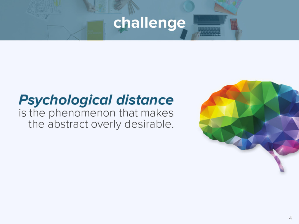 challenge Psychological distance is the phenome...