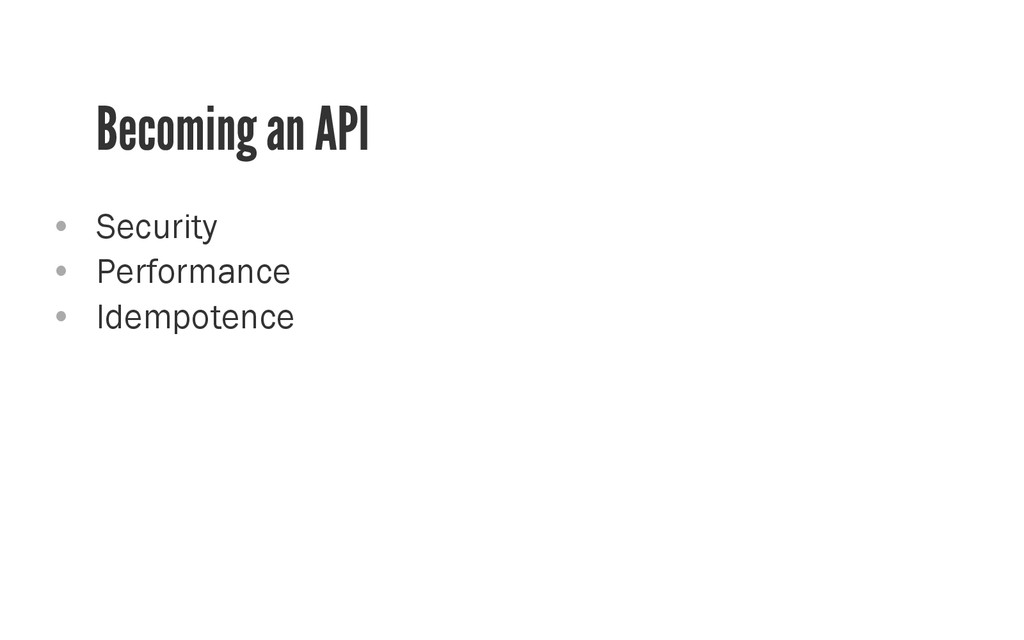 Becoming an A PI • Security • Performance • ...