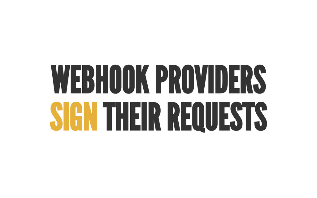 WEBHOOK PROVIDERS SIGN THEIR REQUESTS