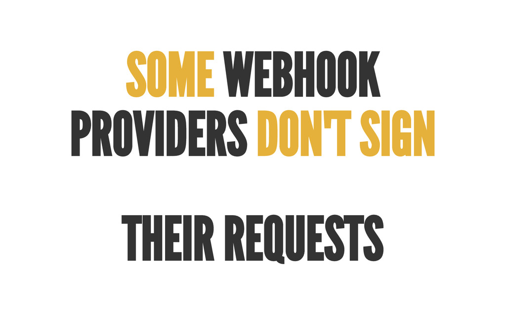SOME WEBHOOK PROVIDERS DON' T SIGN THEIR REQUES...