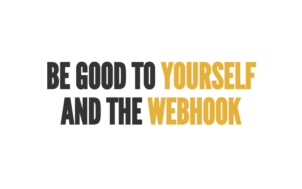 BE GOOD TO YOURSELF A ND THE WEBHOOK