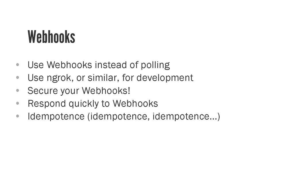 Webhooks • Use Webhooks instead of polling • ...
