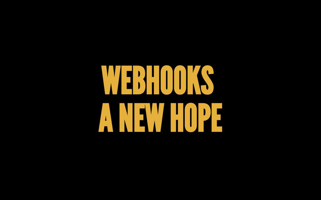 WEBHOOKS A NEW HOPE