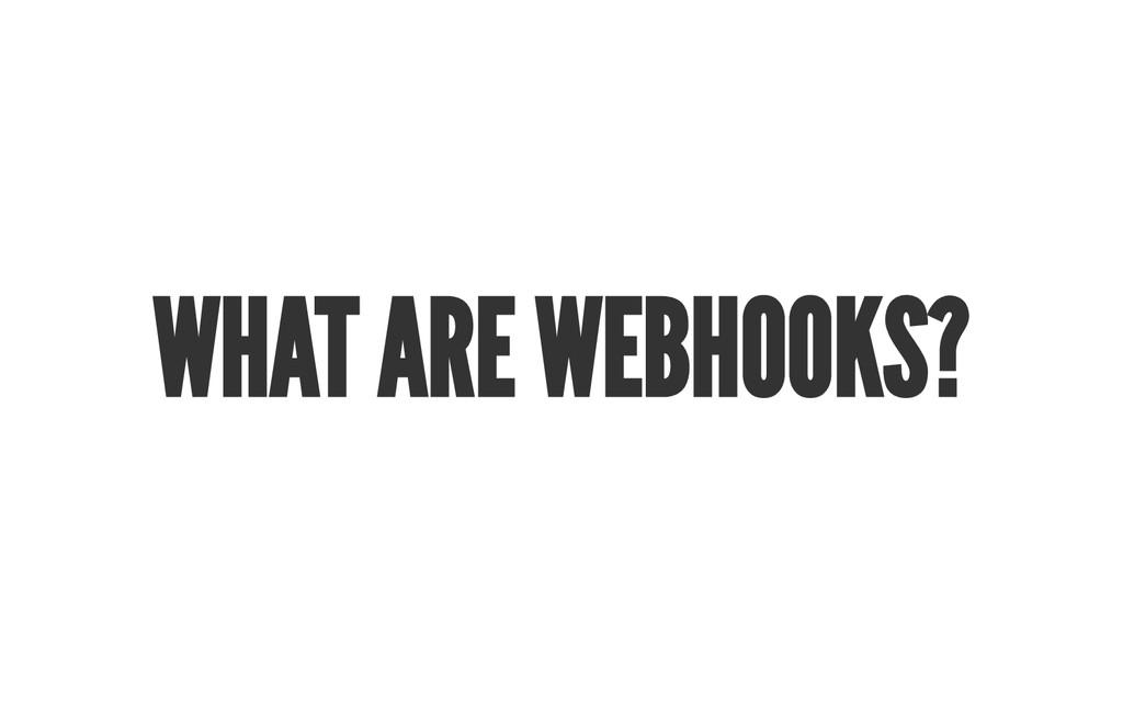 WHA T A RE WEBHOOKS?
