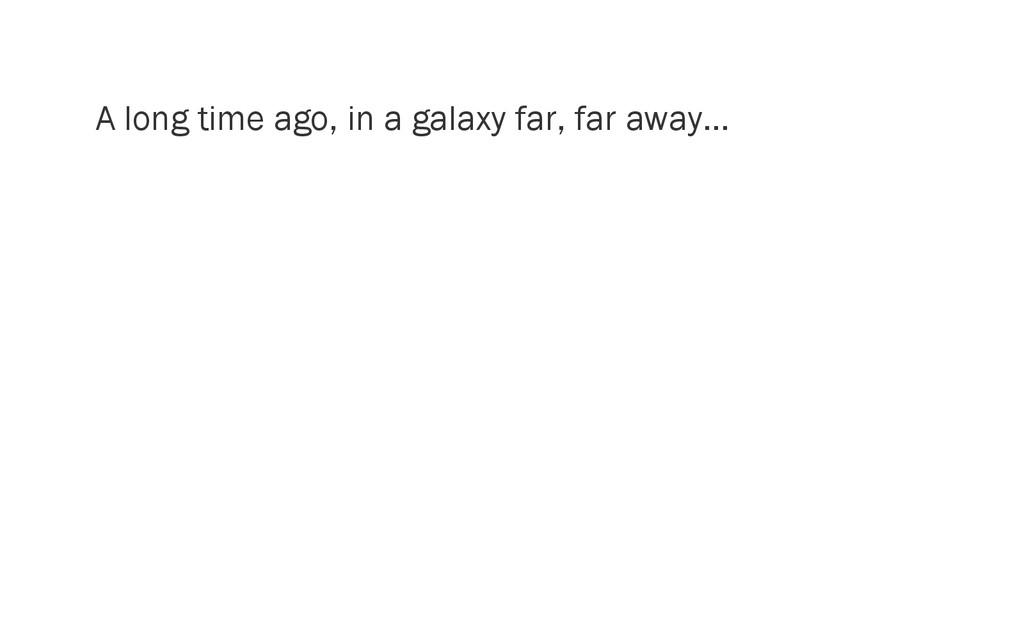 A long time ago, in a galaxy far, far away...