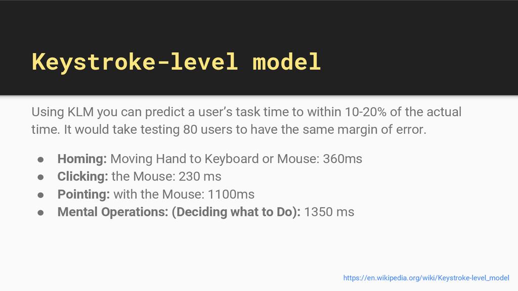 Keystroke-level model Using KLM you can predict...