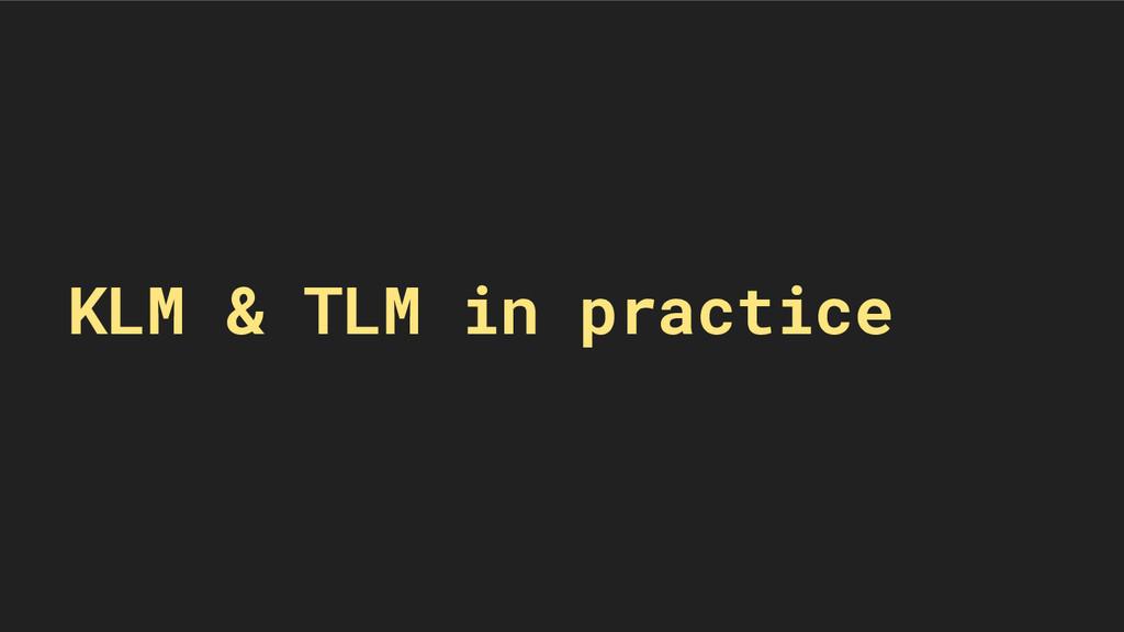 KLM & TLM in practice
