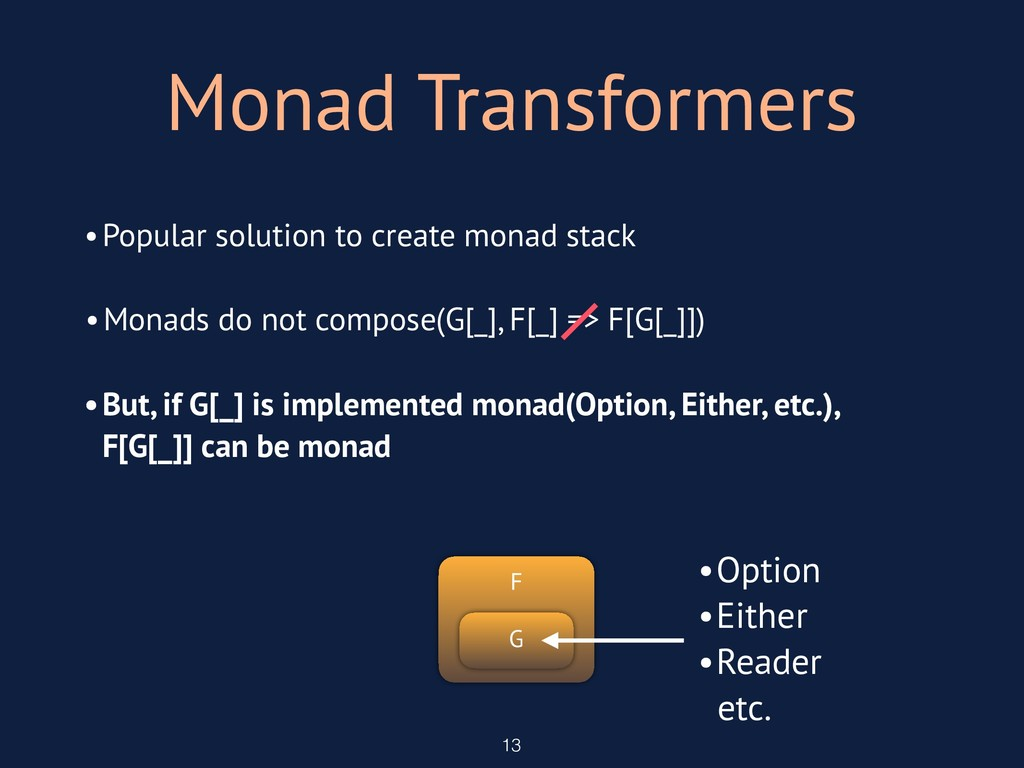 Monad Transformers 13 G F •Popular solution to ...