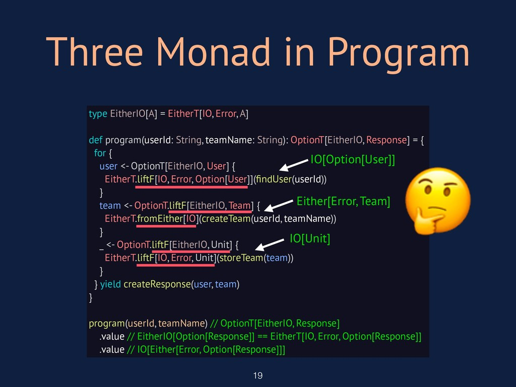 Three Monad in Program 19 type EitherIO[A] = Ei...