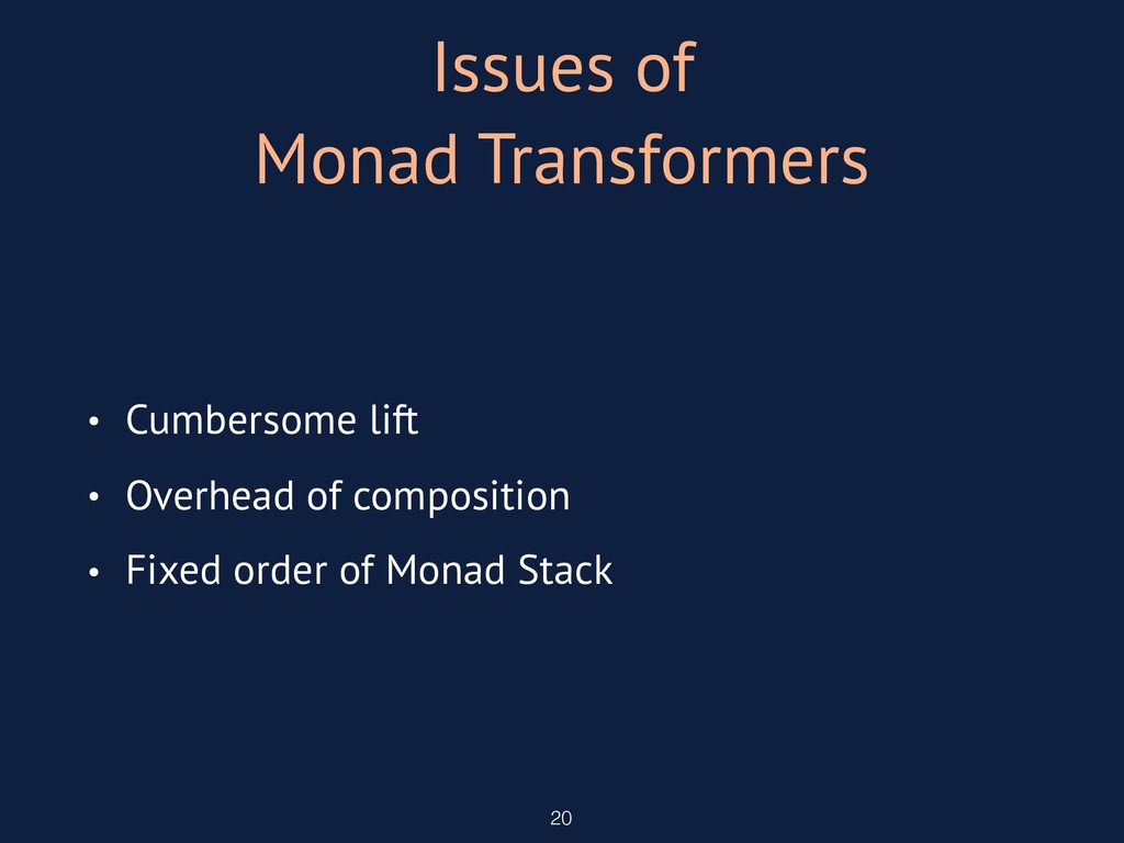 Issues of Monad Transformers • Cumbersome lift ...